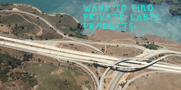 Ways to Find Private Label Products | Private Label Products